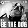 Artwork for #166: BE THE DOG - Daily Mentoring w/ Trevor Crane #greatnessquest