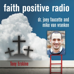 Faith Positive Radio: Tony Erskine