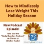 Artwork for 99: How to Mindlessly Lose Weight this Holiday Season | Nutrition and Weight Loss