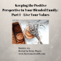 Artwork for 169: Keeping the Positive Perspective in Your Blended Family:  Part 1 – Live Your Values