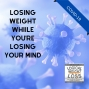 Artwork for Losing Weight While You're Losing Your Mind