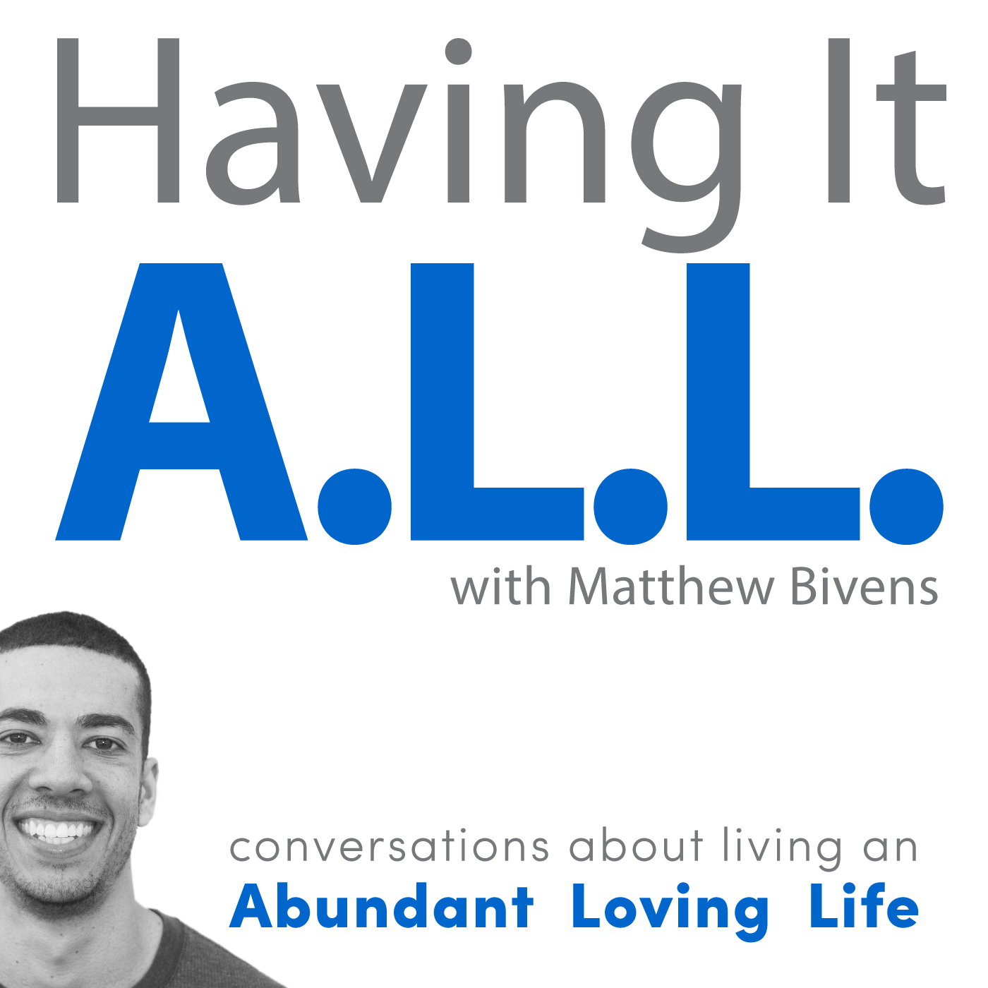 Having It ALL: Conversations about living an Abundant Loving Life show art