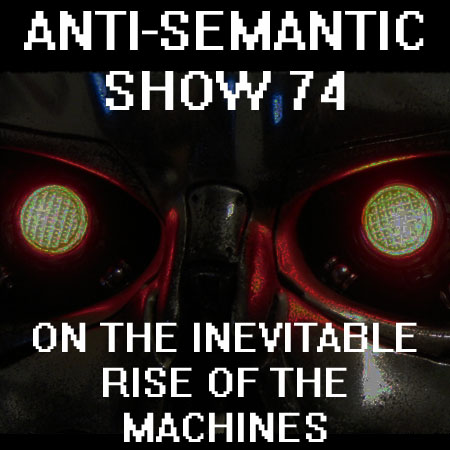 Episode 74 - On the Inevitable Rise of the Machines