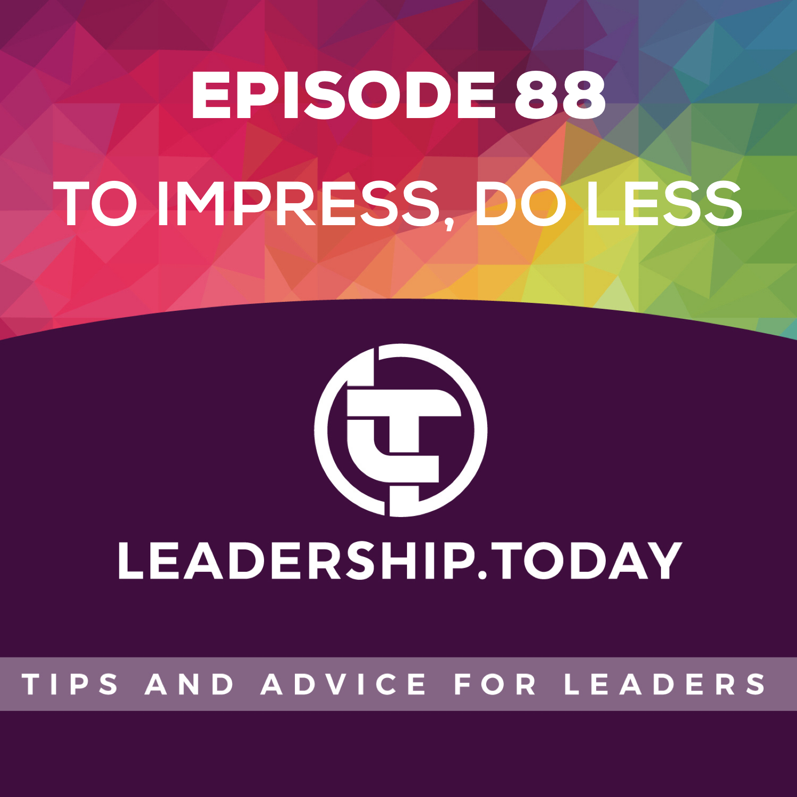 Episode 88 - To Impress, Do Less