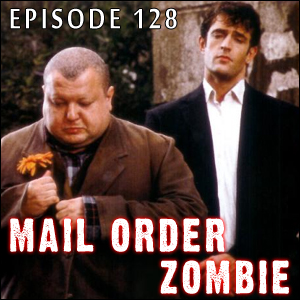 Mail Order Zombie: Episode 128