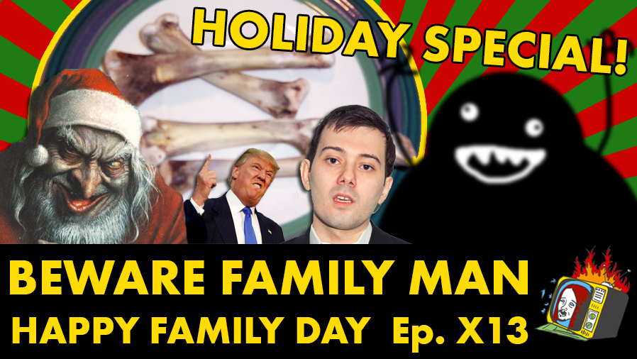 HAPPY FAMILY DAY - Ep. X13 (HOLIDAY SPECIAL, CHRISTMAS, SANTA, MARTIN SHKRELI, DONALD TRUMP)