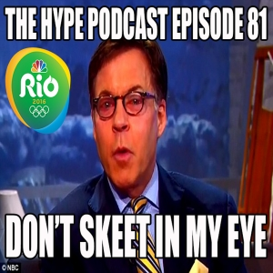 The Hype Podcast Episode 81: Don't skeet in my eye