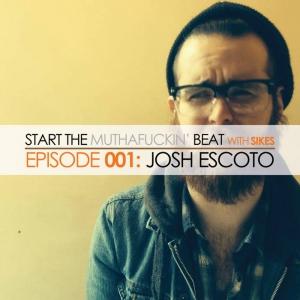Start The Beat 001: JOSH ESCOTO