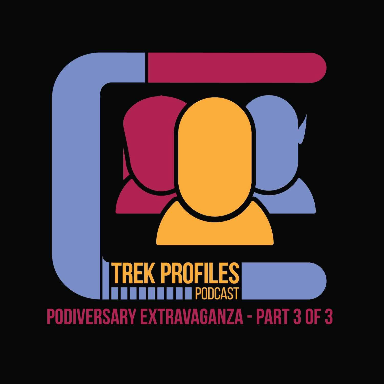 TrekProfiles #34: Podiversary Extravaganza Part 3