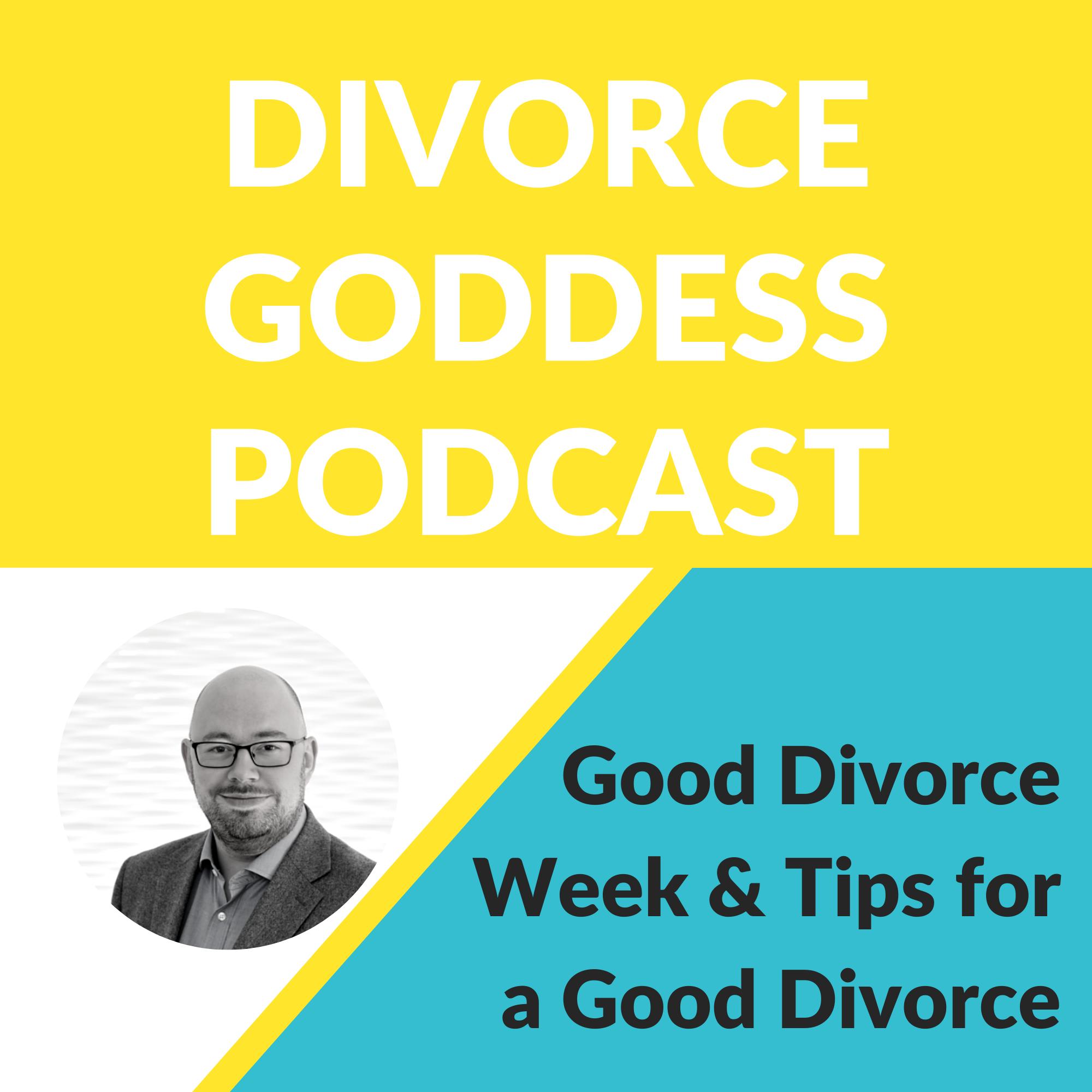 Divorce Goddess Podcast - Good Divorce Week & Tips for a Good Divorce