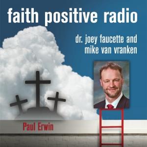 Faith Positive Radio: Paul Erwin