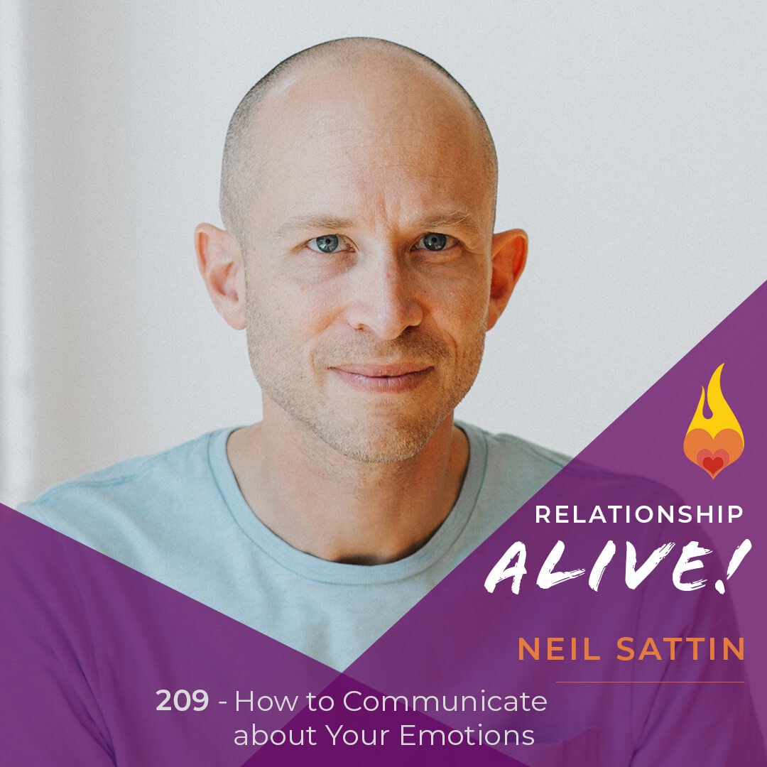 209: How to Communicate about Your Emotions - with Neil Sattin