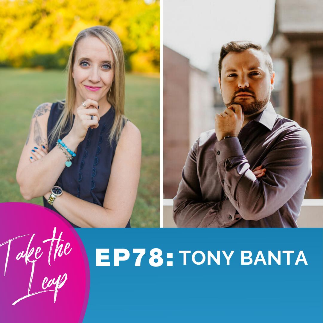 Episode 78 - Tony Banta Takes The Leap