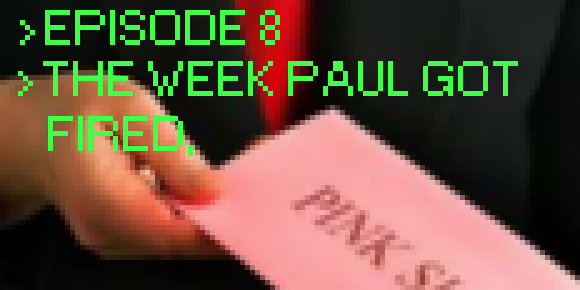 Episode 008 - The Week Paul Got Fired