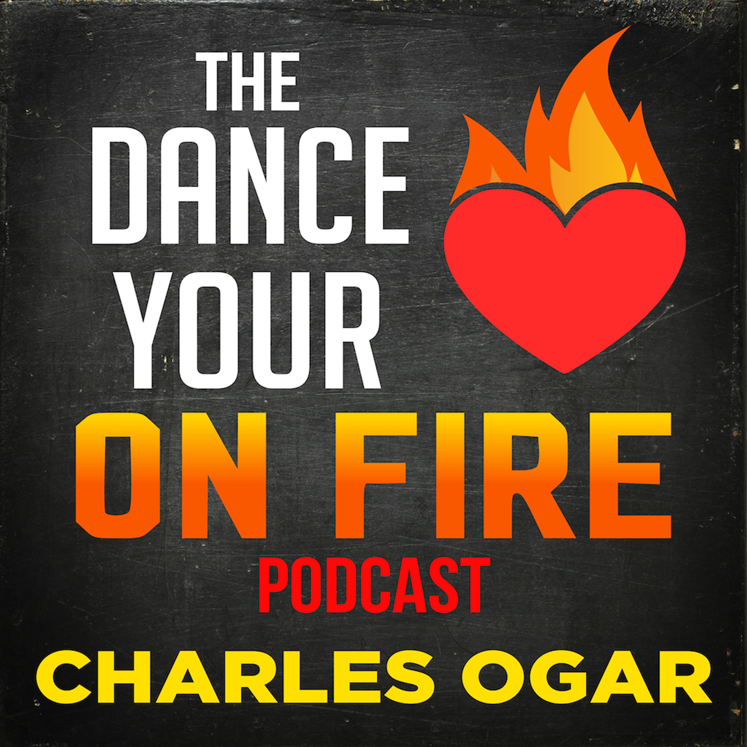 The Dance Your Heart On Fire Podcast