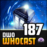 DWO WhoCast - #187 - Doctor Who Podcast