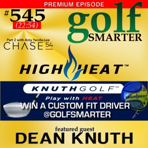 Listen for details on how to WIN a New HIGH HEAT Driver!! 545 Premium: The introduction of the all new High Heat Fairway wood and hybrid from Knuth Golf AND Magical Golf Apparel from Chase 54