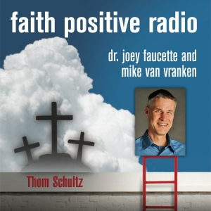Faith Positive Radio: Thom Schultz