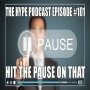 Artwork for The Hype Podcast #101: Hit The Pause On That