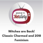 Artwork for Witches are Back! Classic Charmed and 2018 Feminism