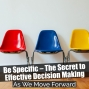 Artwork for Be Specific – The Secret to Effective Decision Making