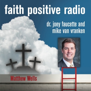 Faith Positive Radio: Matthew Wells