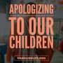 Artwork for Apologizing To Our Children