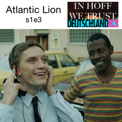 s1e3 Atlantic Lion - In Hoff We Trust: The Deutschland 83 Podcast
