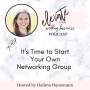 Artwork for It's Time to Start Your Own Networking Group