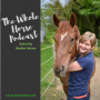 Artwork for Whole Horse |  The  gifts of not riding with Liberty Coach Heather Nelson