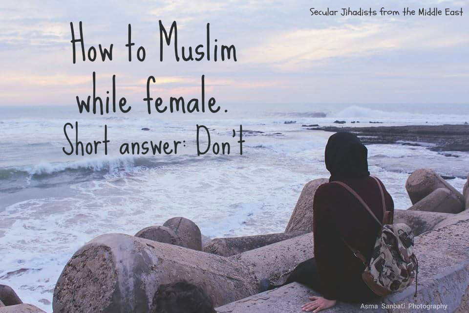 How to Muslim while female. Short answer: Don't