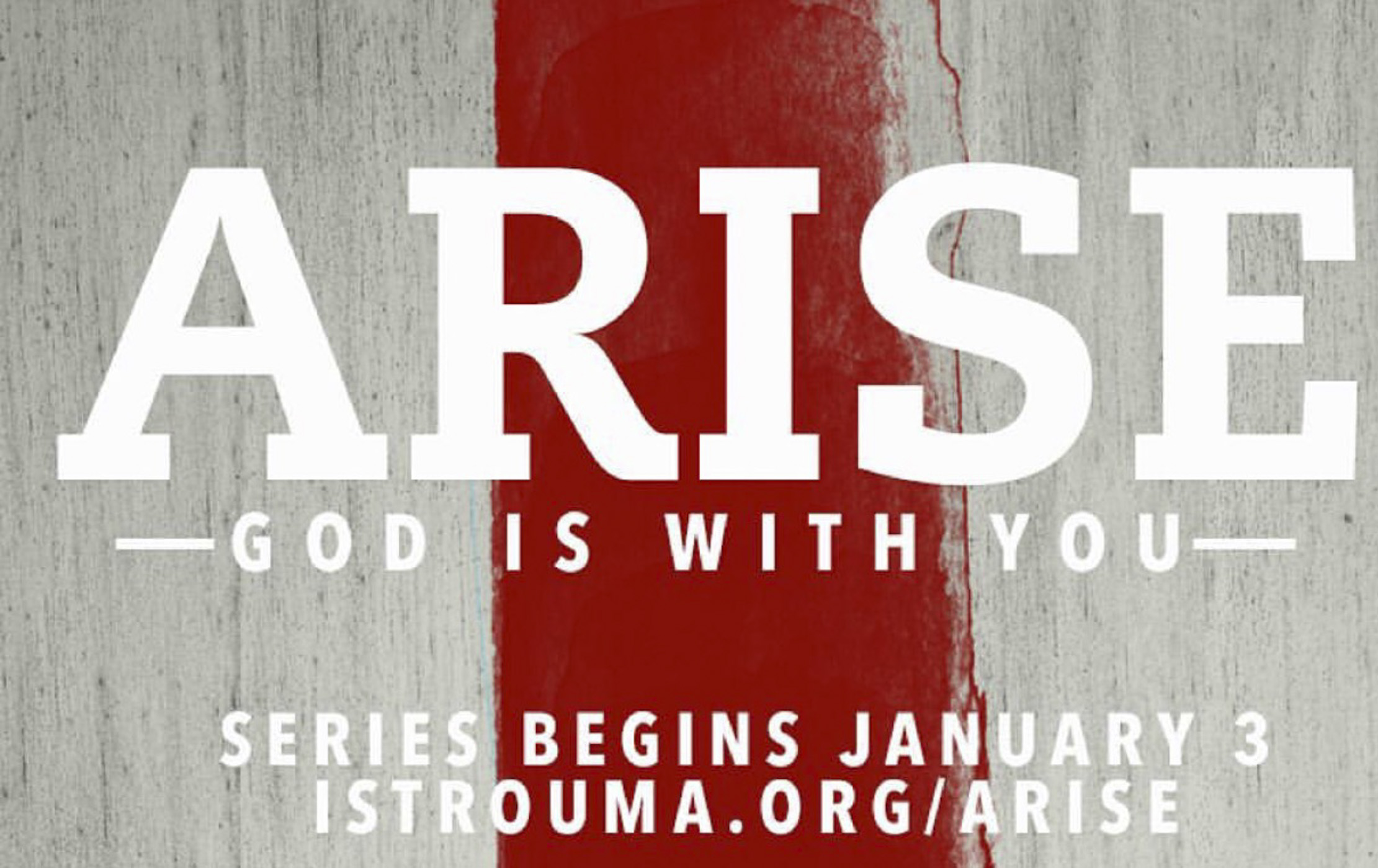 Arise:  Week 3, January 17, 2016