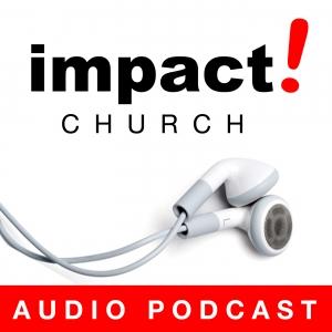 Impact! Church Audio Podcast