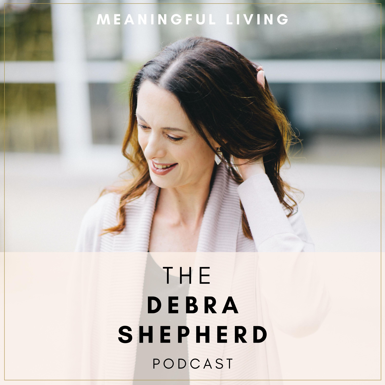 The Debra Shepherd Podcast | Meaningful Living show art
