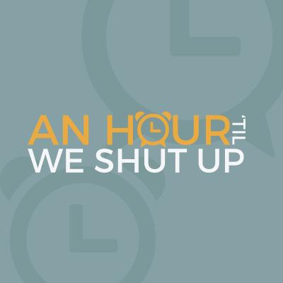 An Hour 'Til We Shut Up show image