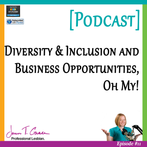 Personal Branding for the LGBTQ Professional - #011: Diversity & Inclusion and Business Opportunities, Oh My! [Podcast]