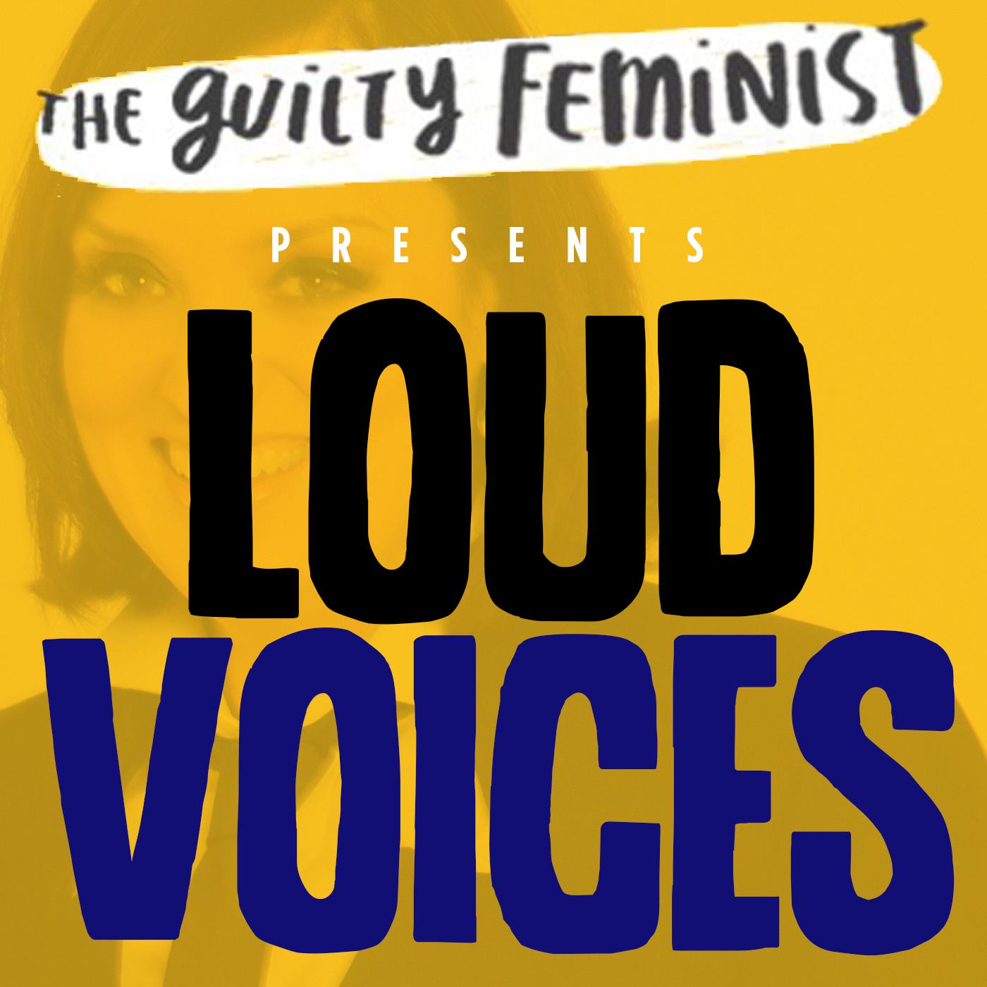 The Guilty Feminist presents Loud Voices show art