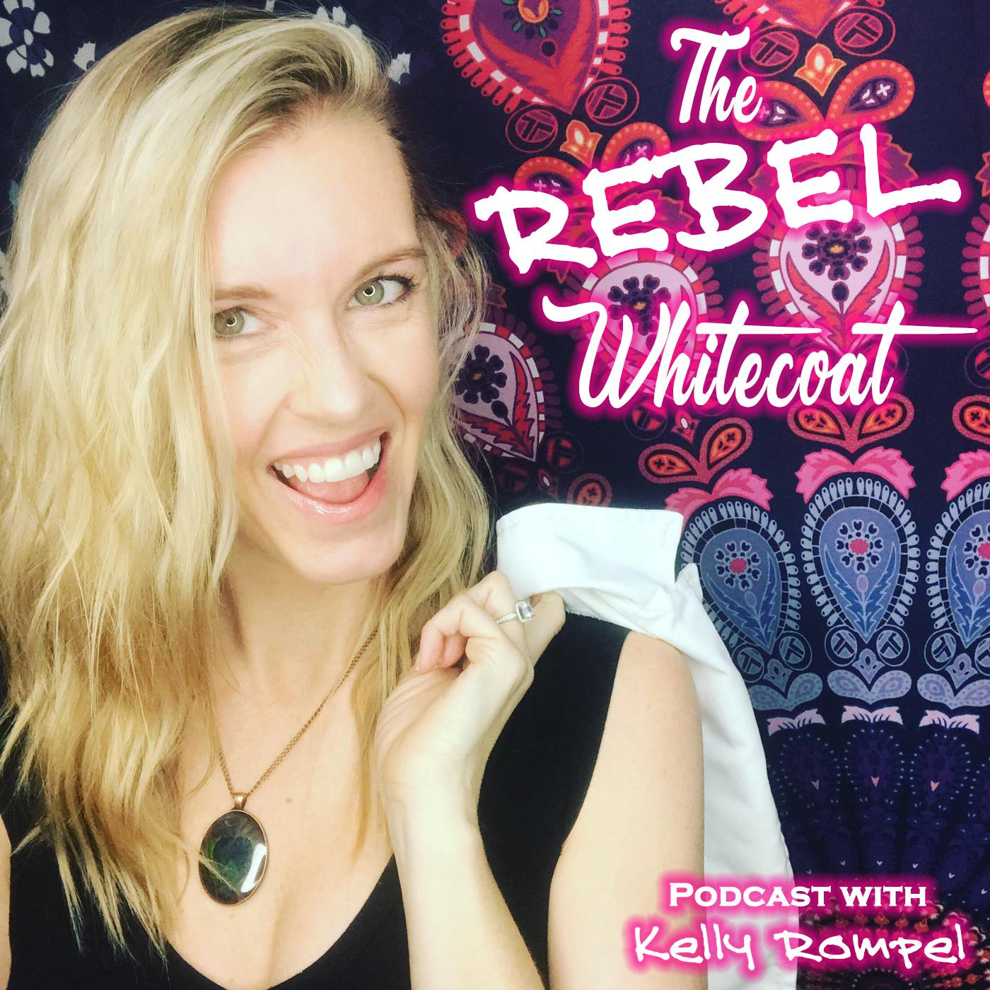 Rebel Whitecoat Podcast|Holistic Health|Natural Medicine for Energy, Mood, & Anxiety|Crunchie Moms|Spirituality show art