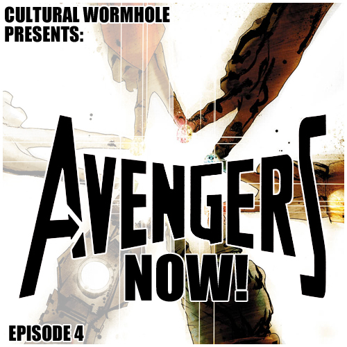 Cultural Wormhole Presents: Avengers Now! Episode 4