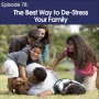 Artwork for #78 - The Best Way to De-Stress Your Family