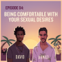Artwork for EP04: Being Comfortable With Your Sexual Desires