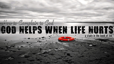 God Helps When Life Hurts | A Study in the Book of Job - Part 2