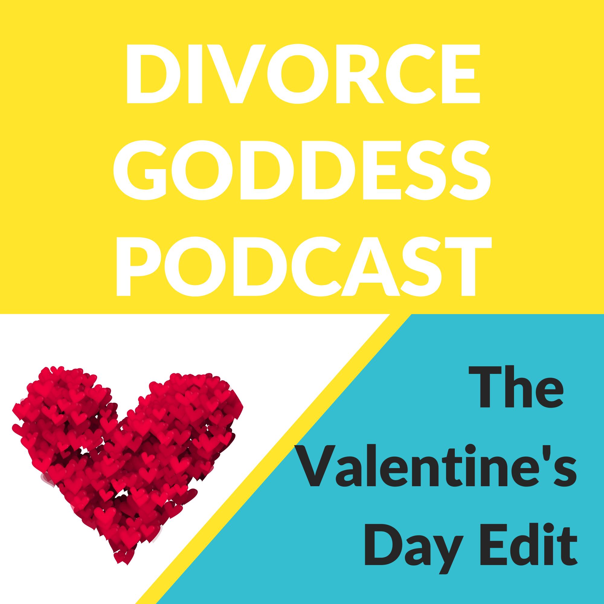 Divorce Goddess Podcast - The Valentine's Day Edit