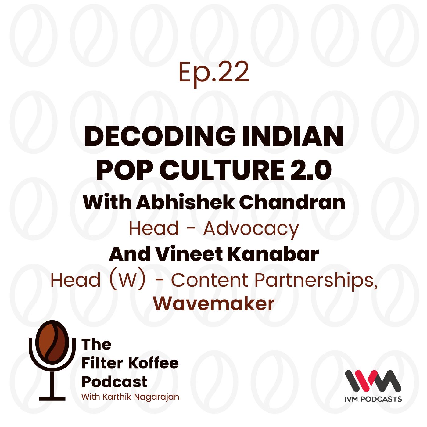Ep. 22: Decoding Indian Pop Culture 2.0
