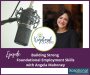Artwork for Building Strong Foundational Employment Skills With Angela Mahoney