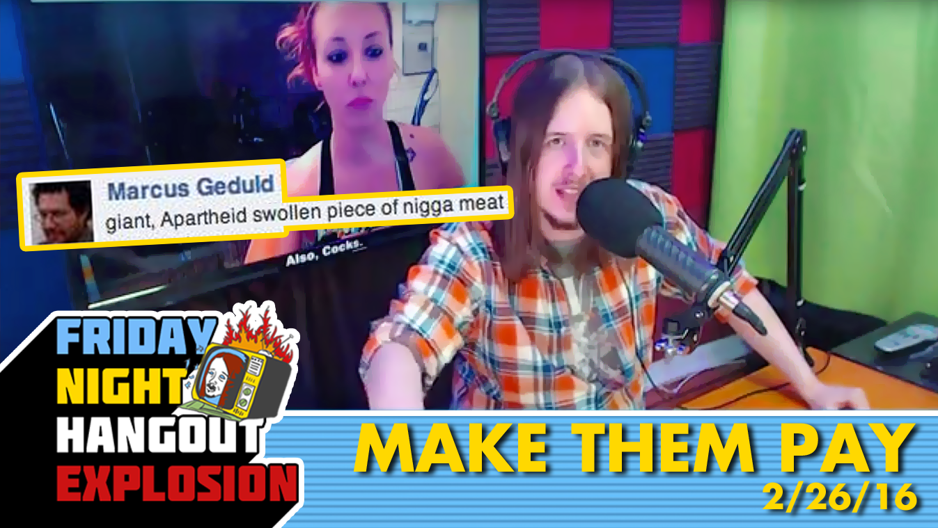Make Them Pay - FRIDAY NIGHT HANGOUT EXPLOSION (2/26/16)