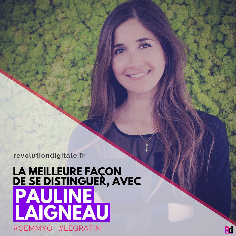La meilleure façon de se distinguer, avec Pauline Laigneau (Gemmyo / Le Gratin)