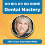 Artwork for DENTISTRY: Go Big or Go Home; Dental Mastery with Debra Englehardt-Nash