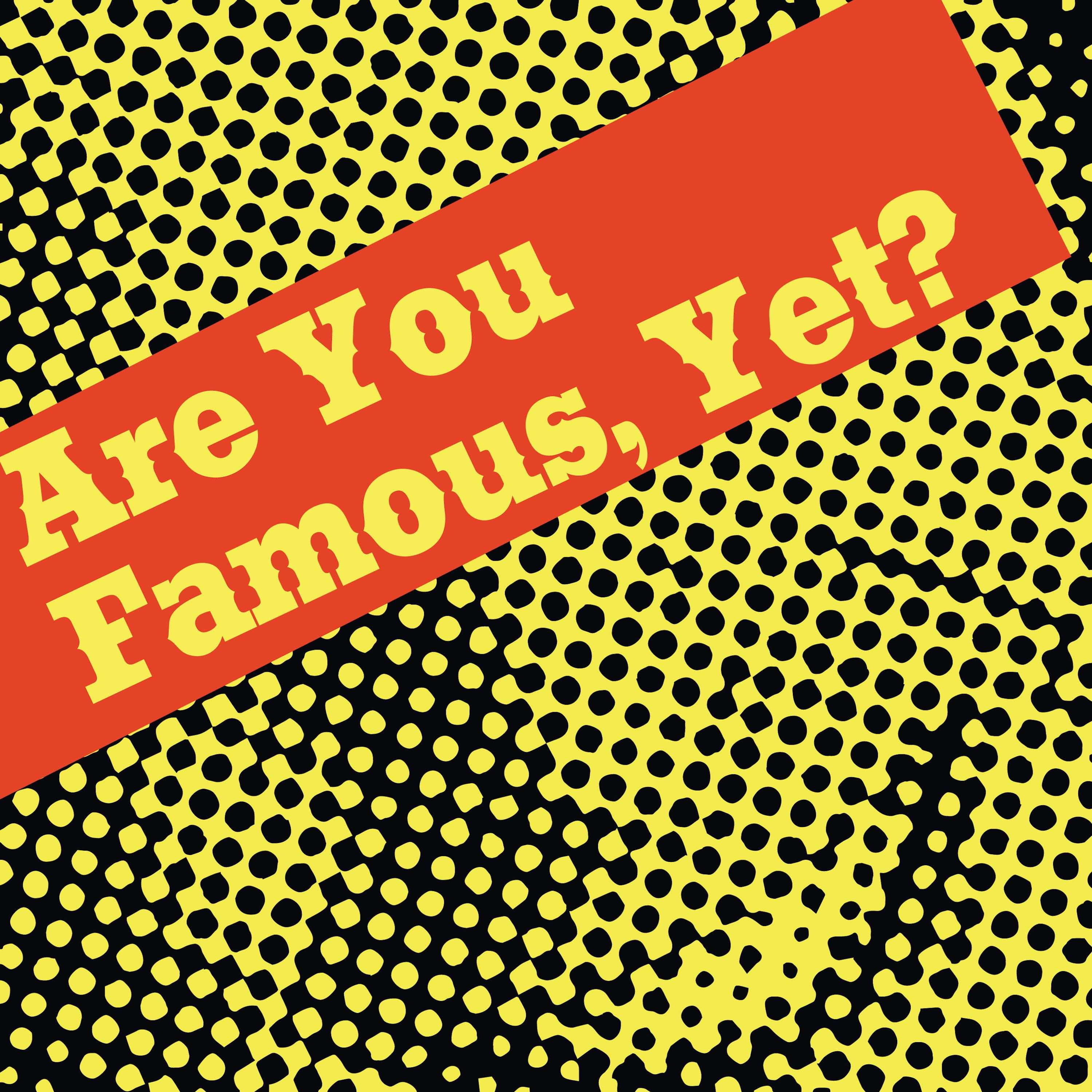Are You Famous, Yet?   Libsyn Directory