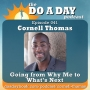 Artwork for 041. Going from Why Me to What's Next with Cornell Thomas